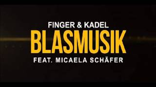 Finger & Kadel feat  Micaela Schäfer – Blasmusik Original Mix