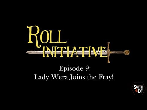 Lady Wera Joins the Fray!- Roll Initiative: Episode 9