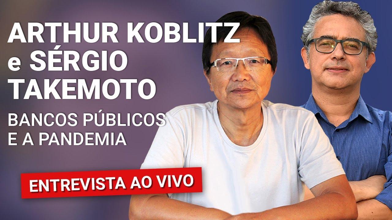 O PAPEL DOS BANCOS PÚBLICOS NA PANDEMIA   Entrevista AO VIVO com Sérgio Takemoto e Arthur Koblitz
