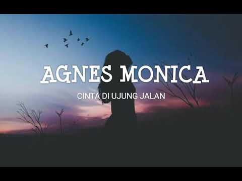 AGNES MONICA - CINTA DI UJUNG JALAN (LYRIC VIDEO) Unofficial