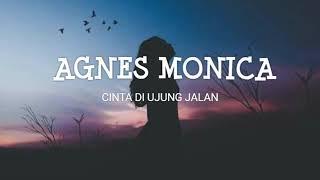 AGNES MONICA - CINTA DI UJUNG JALAN (LYRIC VIDEO) unofficial