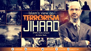 ISLAM'S VIEW ON TERRORISM AND JIHAAD | LECTURE + Q & A | DR ZAKIR NAIK