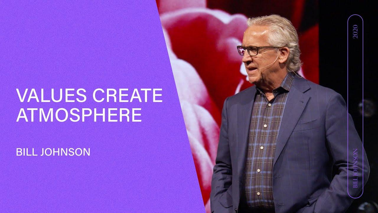 Values Create Atmosphere - Bill Johnson (Full Sermon) | Bethel Church