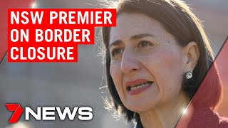 Coronavirus: NSW Premier Gladys Berejiklian on the NSW-Victoria border closure