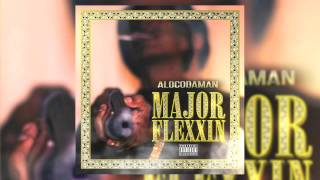 "Alocodaman - ""MAJOR FLEXXIN"""