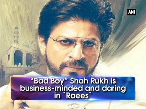 """Bad Boy"" Shah Rukh is business-minded and daring in 'Raees' - ANI News"
