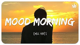 Mood morning songs - Chill Vibes 🌼 Good mood music playlist chill mix