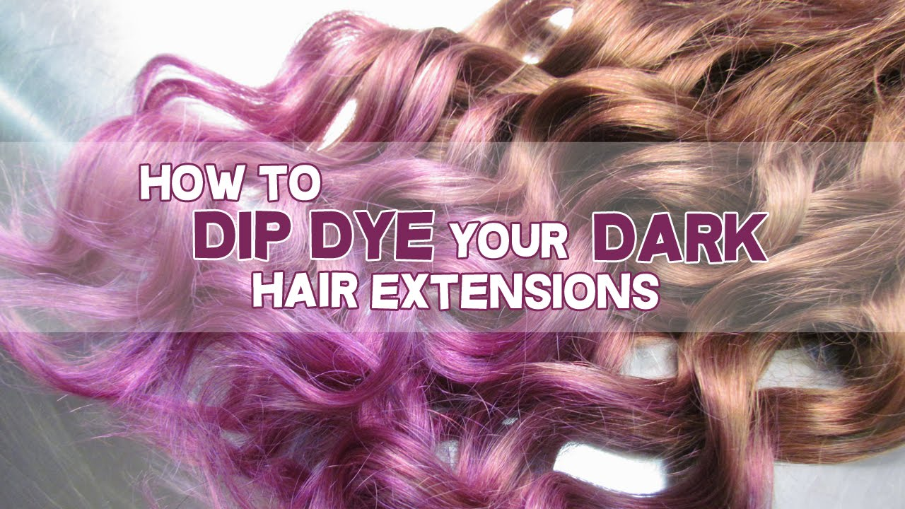 How To Dip Dye Your Brown Hair Extensions Luxury For Princess