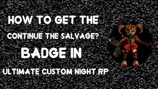 "How to get the ""Continue the Salvage?"" Badge - Roblox Ultimate Custom Night Rp"