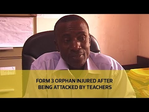 Form 3 orphan injured after being attacked by teachers