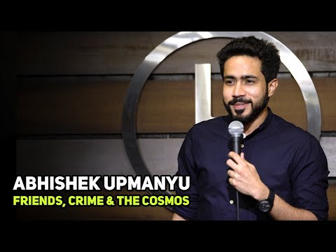 ABHISHEK UPMANYU |Friends, Crime, & The Cosmos | Stand-Up Co