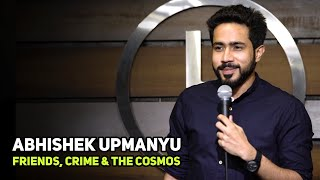 ABHISHEK UPMANYU |Friends, Crime, & The Cosmos | Stand-Up Comedy by Abhishek Upmanyu thumbnail