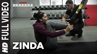 Zinda (Full Video Song) | Naam Shabana (2017)