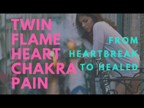 Twin Flame Heart Chakra Pain | From Heartbreak to Healed