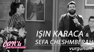Işın Karaca \u0026 Sefa Cheshmberah - Vurgunum / Canlı Performans