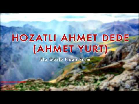 Hozatlı Ahmet Dede (Ahmet Yurt) - Ela Gözlü Nazlı Pirim [  © 2013 Kalan Müzik ]