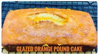 GLAZED ORANGE POUND CAKE- Cách làm BÁNH BÔNG LAN CAM đơn giản, bất bại