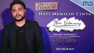OST My Lecturer My Husband   Hati Memilih Cinta - Ilham Nahumarury (Official Video)