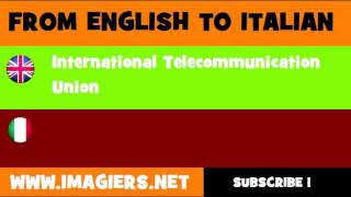 FROM ENGLISH TO ITALIAN = International Telecommunication Union