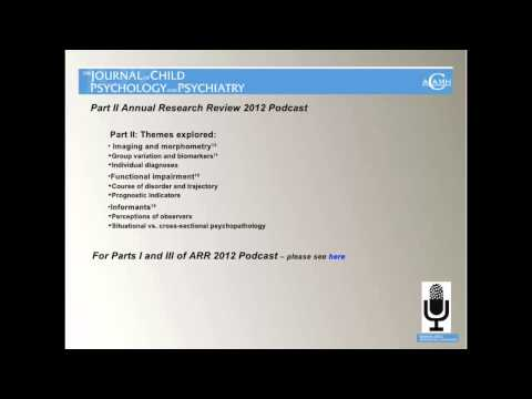 The Journal of Child Psychology and Psychiatry Annual Research Review 2014 Podcast, Part 2