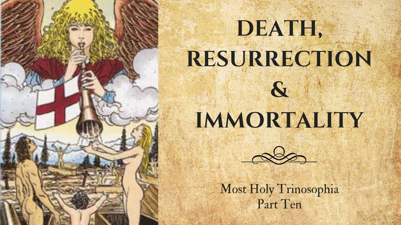 10. Death, Resurrection and Immortality – MOST HOLY TRINOSOPHIA