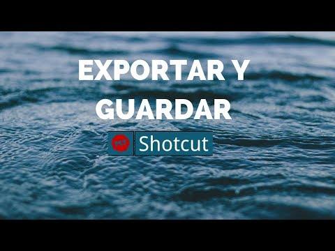 Shotcut #7: Guardar y exportar