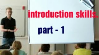 Introduction skills/ introduction skills objectives/ microteaching skills.