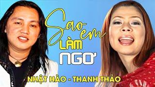 Nhật Hào ft. Thanh Thảo - SAO EM LÀM NGƠ