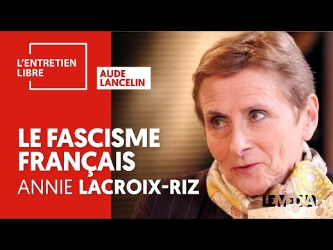ENTRETIEN LIBRE #5 - ANNIE LACROIX-RIZ - LE FASCISME FRANÇAIS