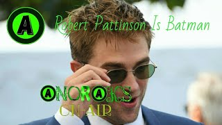 Robert Pattinson Is Batman: Anoraks On-Air Episode #12