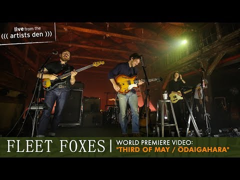 Fleet Foxes - Third of May / Ōdaigahara (Live from the Artists Den)