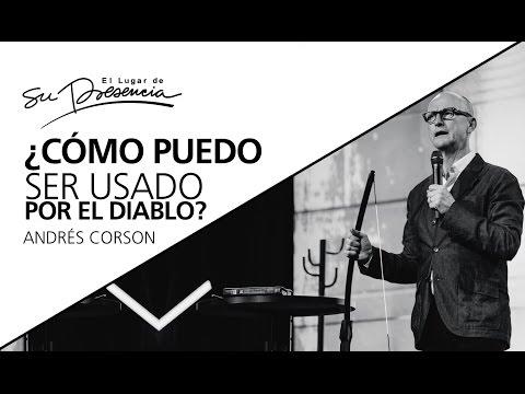 ¿Cómo puedo ser usado por el diablo? - Andrés Corson - 1 Marzo 2017