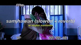 samjhawan (slowed + reverb) w/ eng subs   arijit singh & shreya goshal