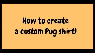 How To Make A Custom Pug Shirt