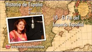 10. El fin del imperio Español por Diana Uribe (Historia de España)
