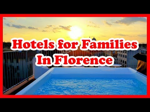 5 Best Hotels For Families In Florence, Italy | Europe Hotel Guide