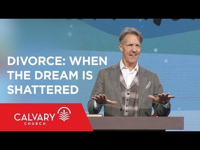 Divorce: When the Dream Is Shattered - Matthew 19:3-9 - Skip Heitzig