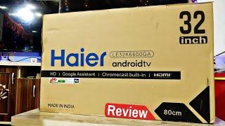 Haier LE32K6600GA 32 inch Bezel Less Google Android TV - Smart AI Plus Review
