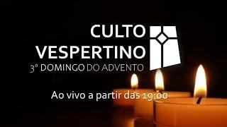 Culto Vespertino - 3º Domingo do Advento (13/12/2020)