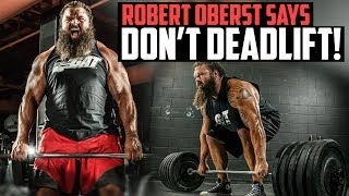 Strongman Robert Oberst Says You Shouldn't Deadlift and I Agree (sort of)