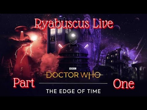 Doctor Who: The Edge Of Time Part 1 - Ryabuscus Live |