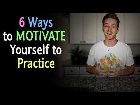 6 Ways to MOTIVATE Yourself to Practice