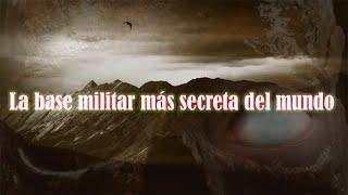 La Base Militar Más Secreta Del Mundo