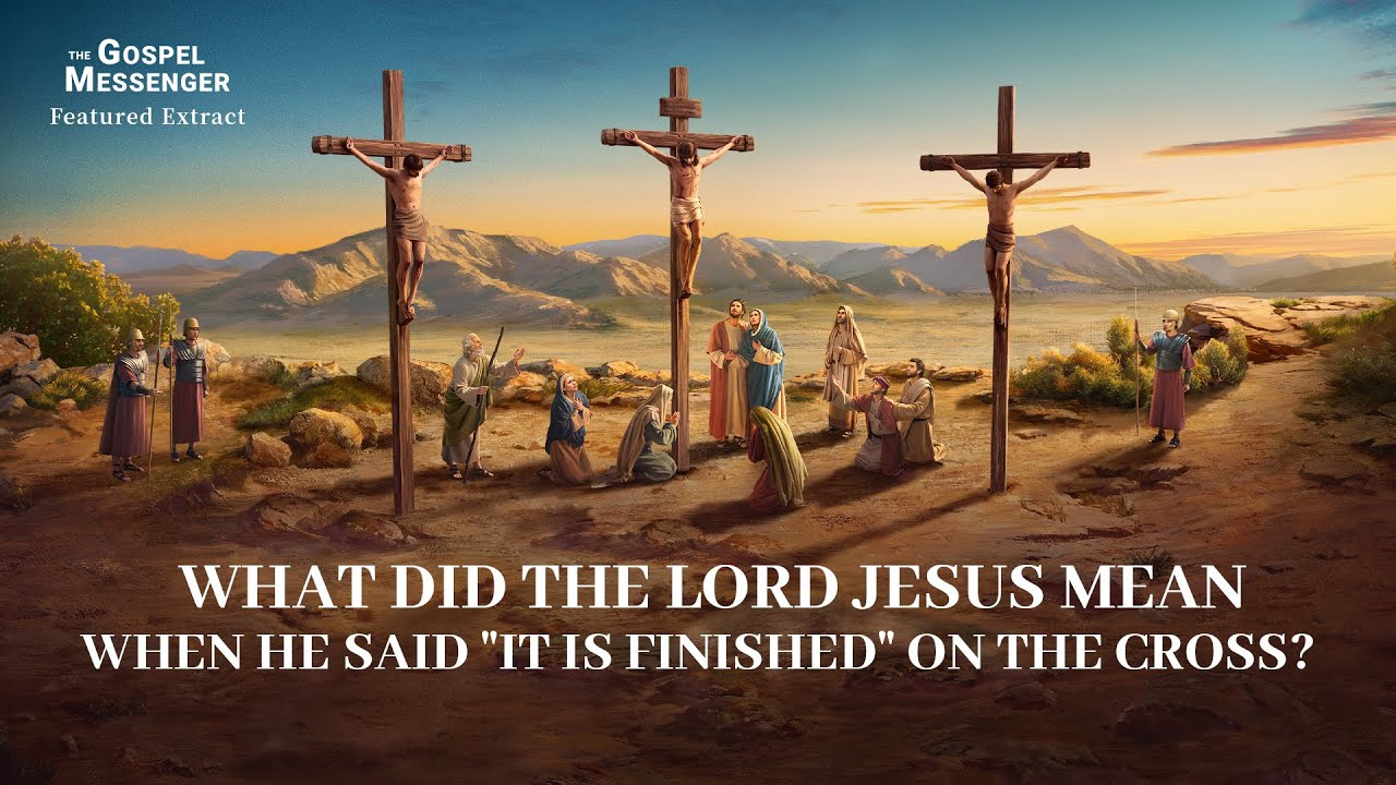 "Gospel Movie Extract 1 From ""The Gospel Messenger"": What Did the Lord Jesus Mean When He Said ""It Is Finished"" on the Cross?"