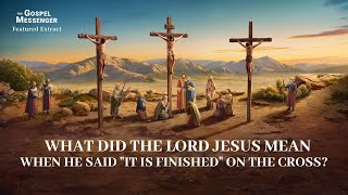 "Clip ""The Gospel Messenger"" (1) - What Did the Lord Jesus Mean When He Said ""It Is Finished"" on the Cross?"