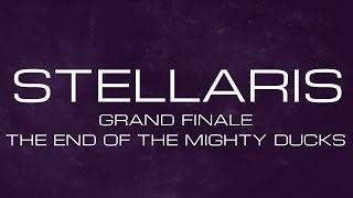 Stellaris - Grand Finale - The End of the Mighty Ducks