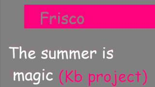 Frisco - the summer is magic (kb project messiah mix)