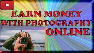 How to earn money online with photography| best idea for earning 2018 [hindi/urdu] by sara