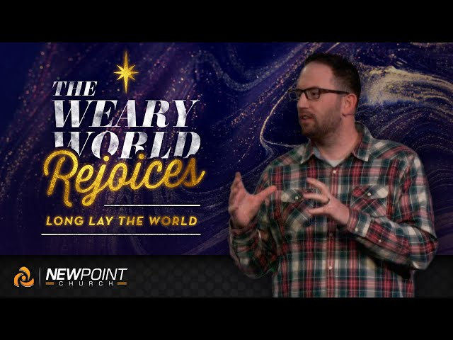 Long Lay The World | The Weary World Rejoices [ New Point Church ]