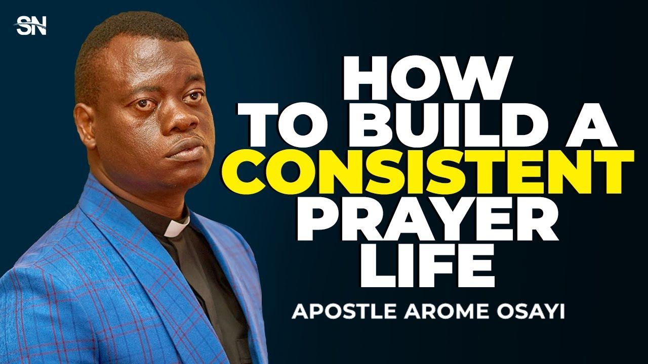 Download HOW TO BUILD A CONSISTENT PRAYER LIFE   APOSTLE AROME OSAYI 2021